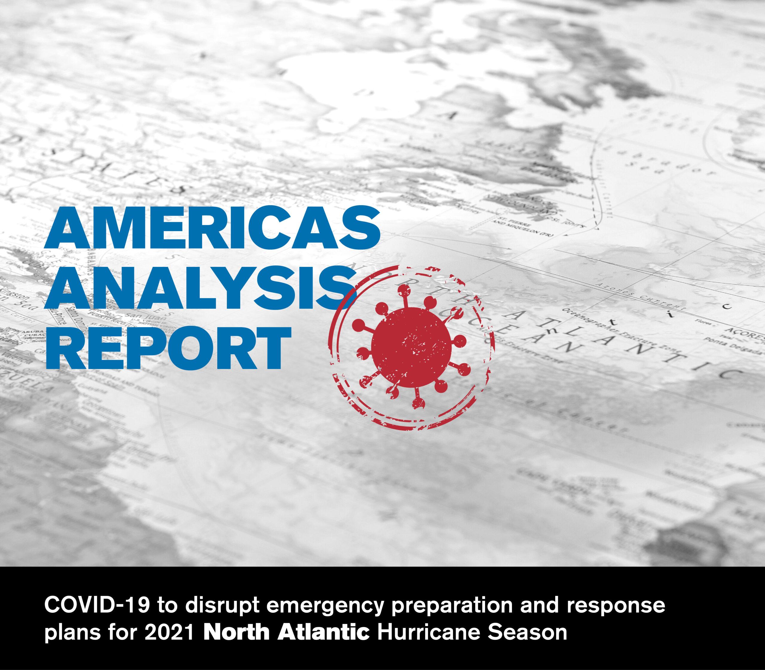 COVID-19 to disrupt emergency preparation and response plans for 2021 North Atlantic Hurricane Season - Americas Analysis