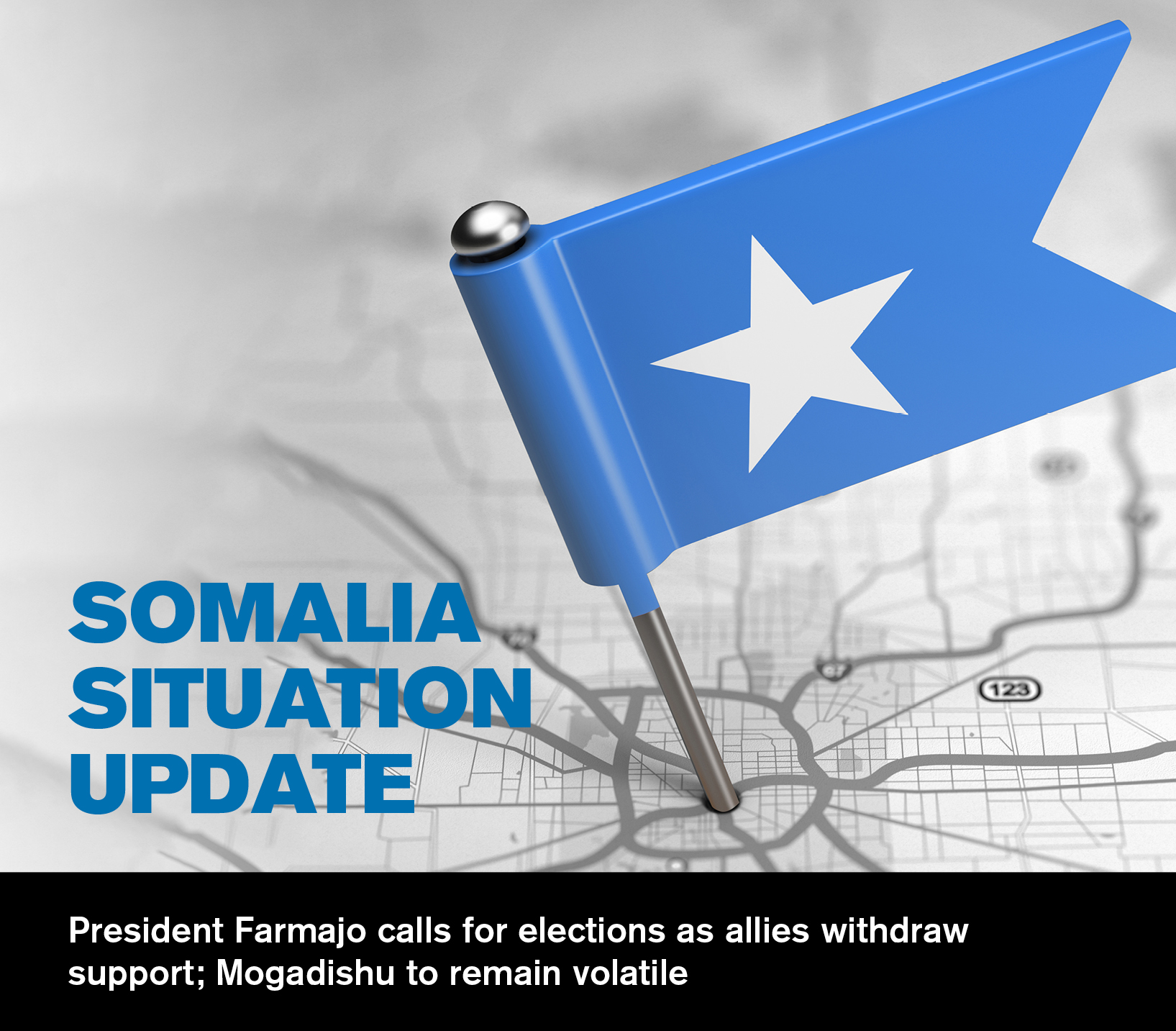 President Farmajo calls for elections as allies withdraw support; Mogadishu to remain volatile - Somalia Situation Analysis